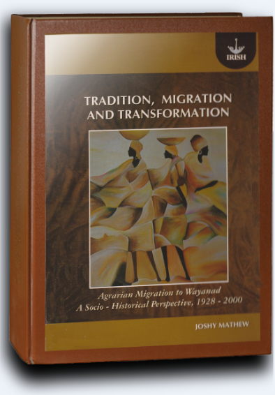 Tradition, Migration and Transformation: Agrarian Migration to Wayanad A Socio-Historical Study 1928-2000, Tellicherry 2011
